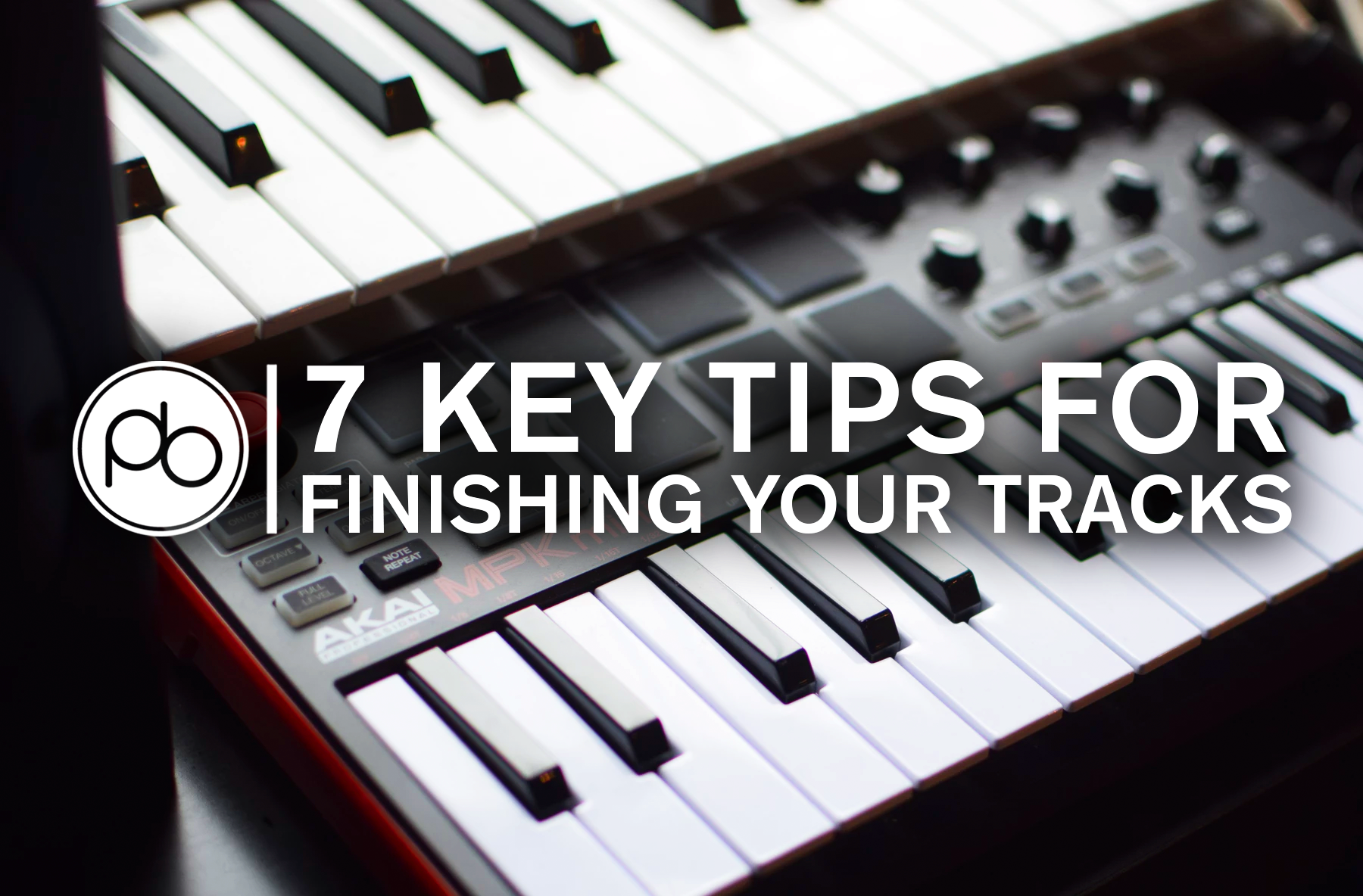 7 Key Tips for Finishing Off Your Tracks